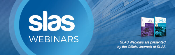 SLAS Webinars. SLAS Webinars are presented by the Official Journals of SLAS